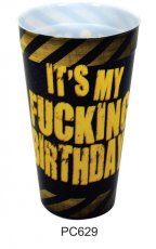 ITS MY FUCKING BIRTHDAY PLASTIC CUP