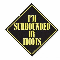 IM SURROUNDED BY IDIOTS CAR SIGN