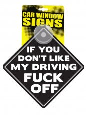 IF YOU DONT LIKE MY DRIVING FUCK OFF CAR SIGN