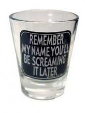 REMEMBER MY NAME SHOT GLASS