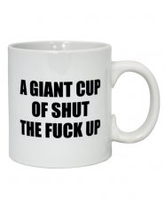 Attitude Mug A Giant Cup of Shut the Fuck Up - 22 oz