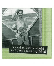 Sexy Soft Bodies Good Ol' Hank Would Nail Just About Anything Napkins - Set of 20